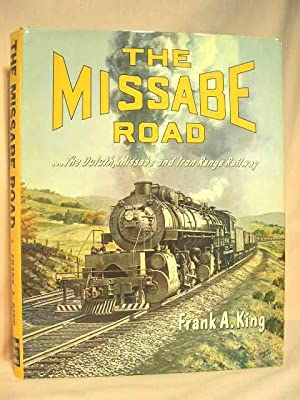 THE MISSABE ROAD .THE DULUTH, MISSABE AND IRON RANGE RAILWAY: King, Frank A.