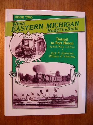 WHEN EASTERN MICHIGAN RODE THE RAILS II: THE RAPID RAILWAY AND DETROIT-PORT HURON BY RAIL-SHIP-BUS:...