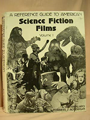 A REFERENCE GUIDE TO AMERICAN SCIENCE FICTION FILMS, VOLUME 1: Strickland, A.W., and Forrest J. ...