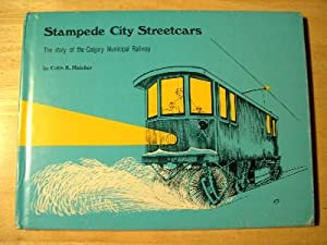 STAMPEDE CITY STREETCARS: THE STORY OF THE CALGARY MUNICIPAL RAILWAY: Hatcher, Colin K.