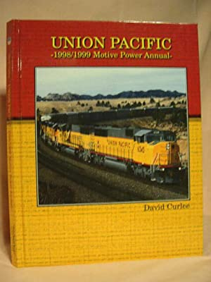 UNION PACIFIC 1998/1999 MOTIVE POWER ANNUAL: Curlee, David