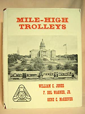 MILE-HIGH TROLLEYS: Jones, William C., F. Hol Wagner, Gene C. McKeever