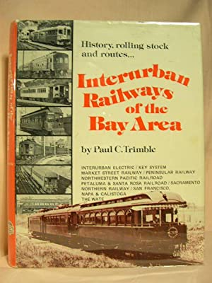 INTERURBAN RAILWAYS OF THE BAY AREA: Trimble, Paul C.