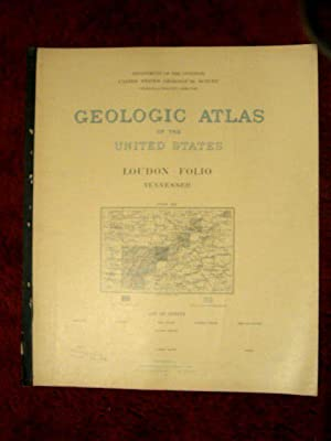 GEOLOGIC ATLAS OF THE UNITED STATES; LOUDON FOLIO, TENNESSEE; FOLIO 25: Keith, Arthur, and Charles ...