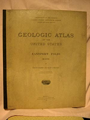 GEOLOGIC ATLAS OF THE UNITED STATES; EASTPORT FOLIO, MAINE; FOLIO 192: Bastin, Edson S., Henry S. ...