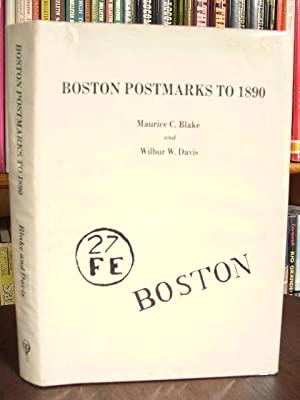 BOSTON POSTMARKS TO 1890: Blake, Maurice C., and Wilbur W. Davis