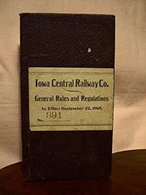 IOWA CENTRAL RAILWAY CO., GENERAL RULES AND REGULATIONS FOR THE GOVERNMENT OF EMPLOYES OF THE ...