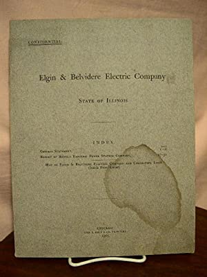 GENERAL STATEMENT, and REPORT ON PROPERTIES, OF ELGIN & BELVIDERE ELECTRIC COMPANY, STATE OF ...