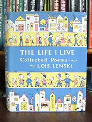 THE LIFE I LIVE: COLLECTED POEMS: Lenski, Lois