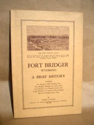 FORT BRIDGER WYOMING, A BRIEF HISTORY: COMPRISING, JIM BRIDGER'S OLD TRADING POST, FORT ...