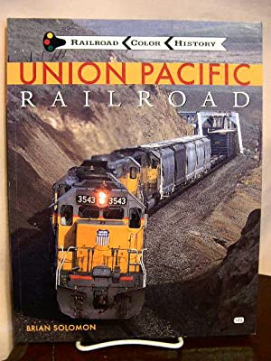UNION PACIFIC RAILROAD; RAILROAD COLOR HISTORY: Solomon, Brian