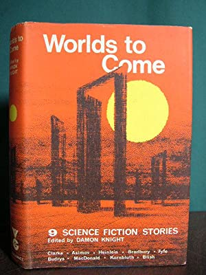 WORLDS TO COME: NINE SCIENCE FICTION ADVENTURES: Knight, Damon, editor