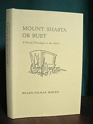 MOUNT SHASTA OR BUST; A FAMILY TRAVELOGUE IN THE 1890'S: Bowen, Helen Gilman