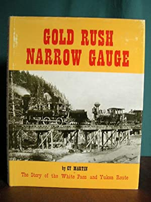GOLD RUSH NARROW GAUGE, THE STORY OF THE WHITE PASS AND YUKON ROUTE: Martin, Cy