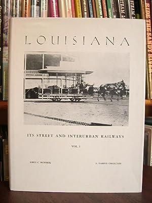 LOUISIANA; ITS STREET AND INTERURBAN RAILWAYS, VOLUME I: Hennick, Louis C., and E. Harper Charlton