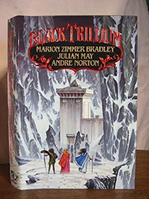 BLACK TRILLIUM: Bradley, Marion Zimmer, Julian May, and Andre Norton