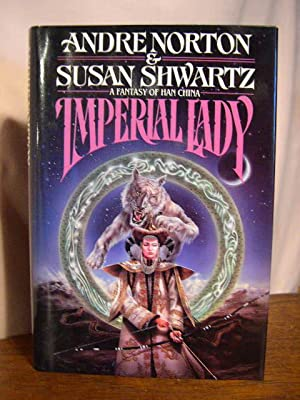 IMPERIAL LADY; A FANTASY OF CHINA: Norton, Andre, and Susan Shwartz