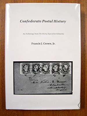 CONFEDERATE POSTAL HISTORY; AN ANTHOLOGY FROM THE STAMP SPECIALIST: Crown, Francis J., Jr.