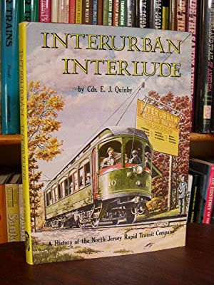 INTERURBAN INTERLUDE: A HISTORY OF THE NORTH JERSEY RAPID TRANSIT COMPANY: Quinby, Cdr. E.J.