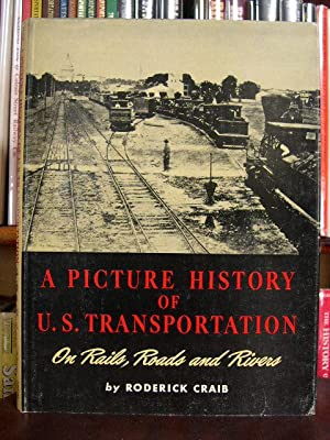 A PICTURE HISTORY OF U.S. TRANSPORTATION: Craib, Roderick