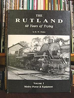 THE RUTLAND: 60 YEARS OF TRYING; VOLUME I, MOTIVE POWER & EQUIPMENT.: Nimke, R.W.