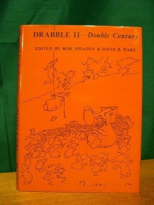 THE DRABBLE II: DOUBLE CENTURY: Meades, Bob, and David B. Wake, editors