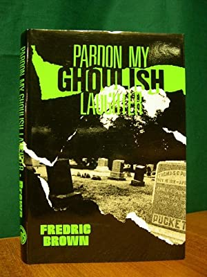 PARDON MY GHOULISH LAUGHTER: FREDRIC BROWN IN THE DETECTIVE PULPS, VOL. 7: Brown, Fredric