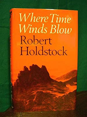 WHERE TIME WINDS BLOW: Holdstock, Robert