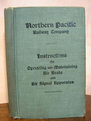 NORTHERN PACIFIC RAILWAY COMPANY. INSTRUCTIONS FOR OPERATING AND MAINTAINING AIR BRAKE AND AIR ...
