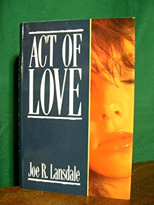 ACT OF LOVE: Lansdale, Joe R.