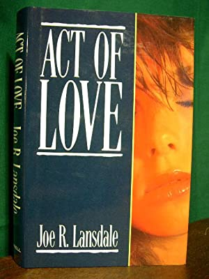 ACT OF LOVE: Lansdale, Joe R.