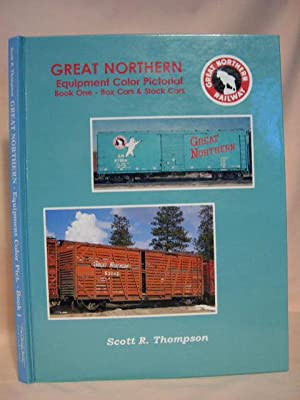 GREAT NORTHERN EQUIPMENT COLOR PICTORIAL: BOOK ONE - BOX CARS & STOCK CARS: Thompson, Scott R