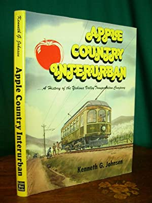APPLE COUNTRY INTERURBAN; A HISTORY OF THE YAKIMA VALLEY TRANPORTATION COMPANY: Johnsen, Kenneth G.