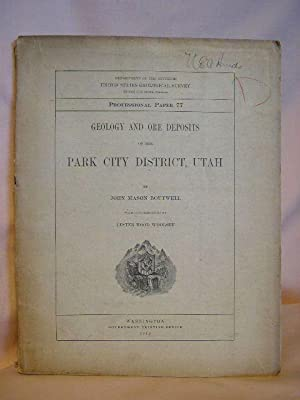 GEOLOGY AND ORE DEPOSITS OF THE PARK CITY DISTRICT, UTAH. UNITED STATES GEOLOGICAL SURVEY ...