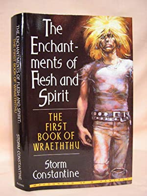 THE ENCHANTMENTS OF FLESH AND SPIRIT; THE FIRST BOOK OF WRAETHTHU: Constantine, Storm