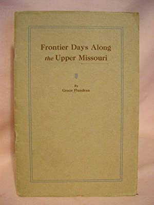 FRONTIER DAYS ALONG THE UPPER MISSOURI: Flandrau, Grace
