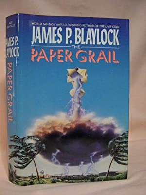 THE PAPER GRAIL: Blaylock, James P.