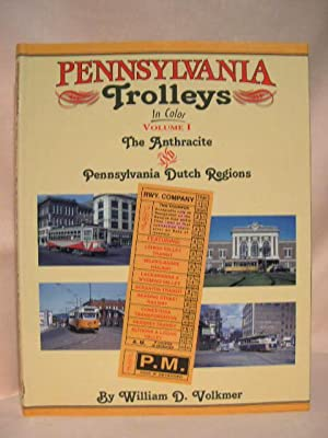PENNSYLVANIA TROLLEYS IN COLOR; VOLUME I [1], THE ANTHRACITE AND PENNSYLVANIA DUTCH REGIONS: ...