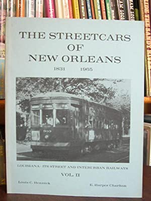 THE STREETCARS OF NEW ORLEANS 1831-1965. LOUISIANA; ITS STREET AND INTERURBAN RAILWAYS: VOLUME II: ...