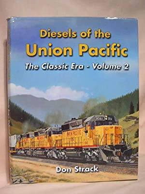 DIESELS OF THE UNION PACIFIC 1934 TO 1982; THE CLASSIC ERA - VOLUME 2: Strack, Don