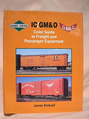 IC/GM&O COLOR GUIDE TO FREIGHT AND PASSENGER EQUIPMENT: Kinkaid, James