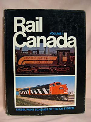 RAIL CANADA, VOLUME 1; CN, THE CANADIAN NATIONAL RAILWAY, THE SYSTEM AND ITS CONSTITUENT COMPANIES ...