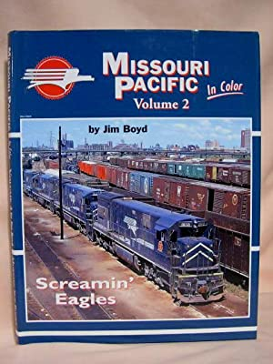MISSOURI PACIFIC IN COLOR, VOLUME [VOL.] 2; SCREAMIN' EAGLES: Boyd, Jim