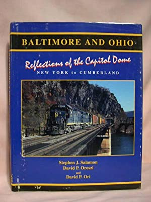 BALTIMORE AND OHIO, REFLECTIONS OF THE CAPITOL DOME, NEW YORK TO CUMBERLAND: Salamon, Stephen J., ...