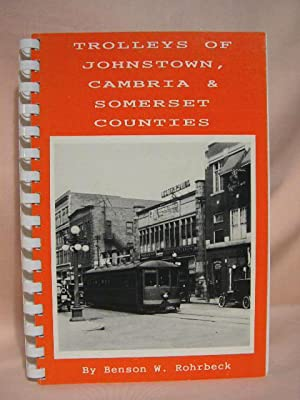 TROLLEYS OF JOHNSTOWN, CAMBRIA & SOMERSET COUNTIES: Rohrbeck, Benson W.