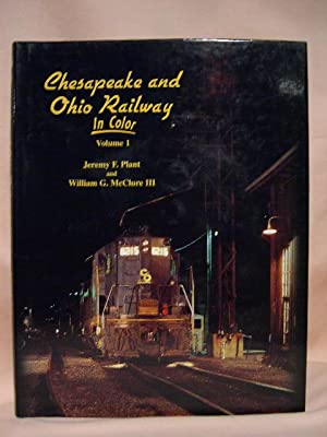 CHESAPEAKE AND OHIO RAILWAY IN COLOR, VOLUME 1: Plant, Jeremy F. , and William G. McClure III