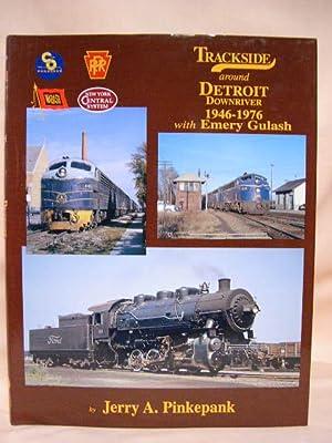 TRACKSIDE AROUND DETROIT DOWNRIVER 1946-1976 WITH EMERY GULASH: Pinkepank, Jerry A.