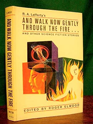 AND WALK NOW GENTLY THROUGH THE FIRE AND OTHER SCIENCE FICTION STORIES: Elwood, Roger, editor