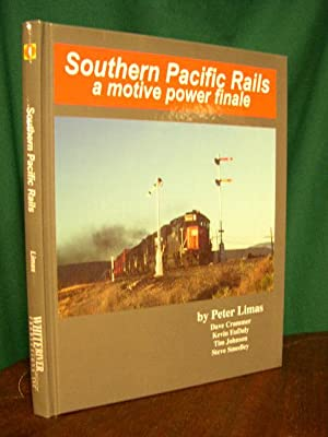 SOUTHERN PACIFIC RAILS: A MOTIVE POWER FINALE: Limas, Peter, Dave Crammer, Kevin EuDaly, Tim ...