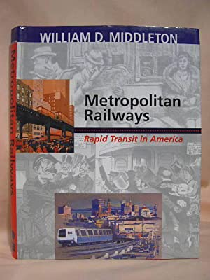 METROPOLITAN RAILWAYS; RAPID TRANSIT IN AMERICA: Middleton, William D.